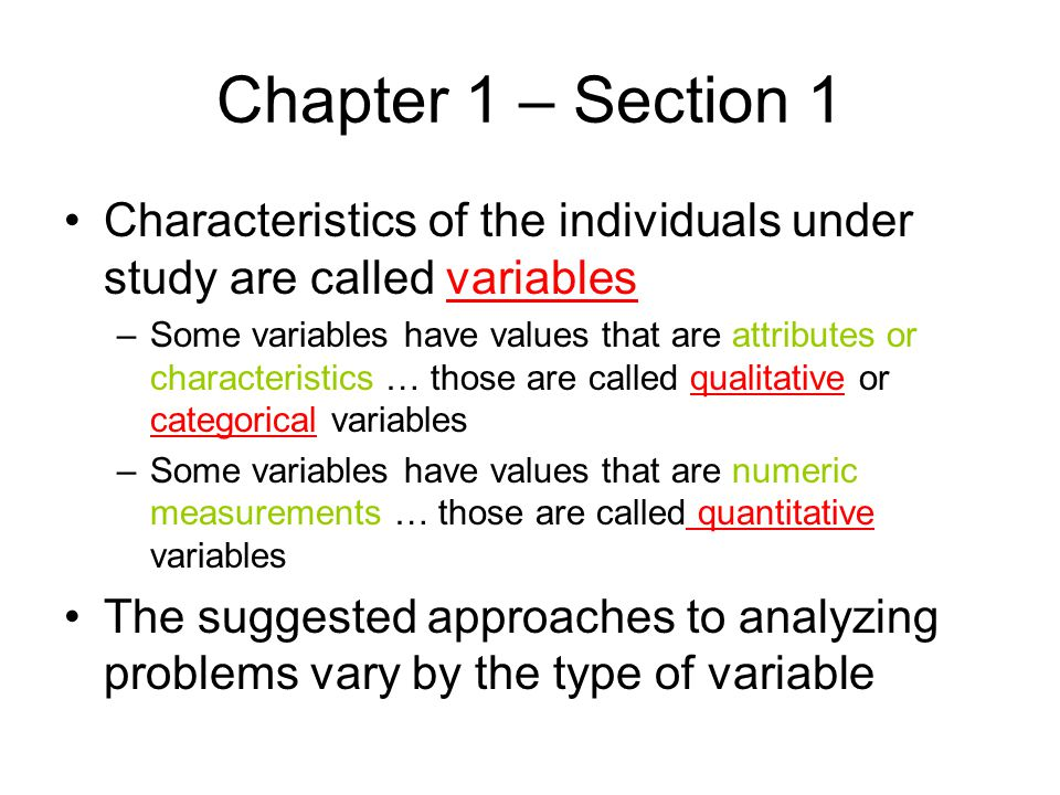 Chapter 1 – Section 1 Characteristics of the individuals under study are called variables.