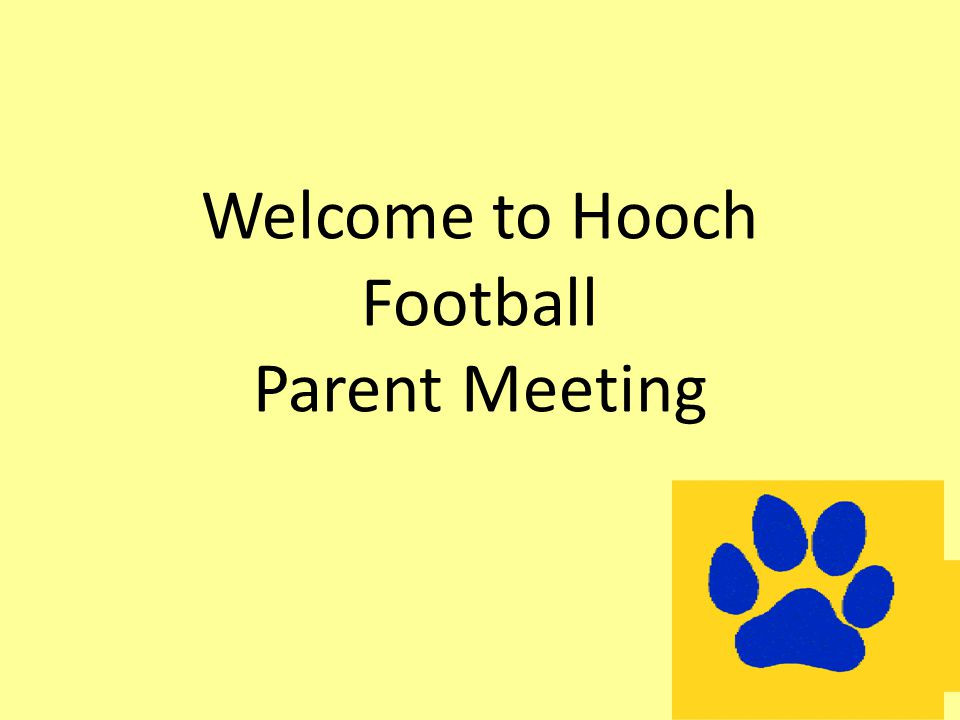 Welcome to Hooch Football Parent Meeting