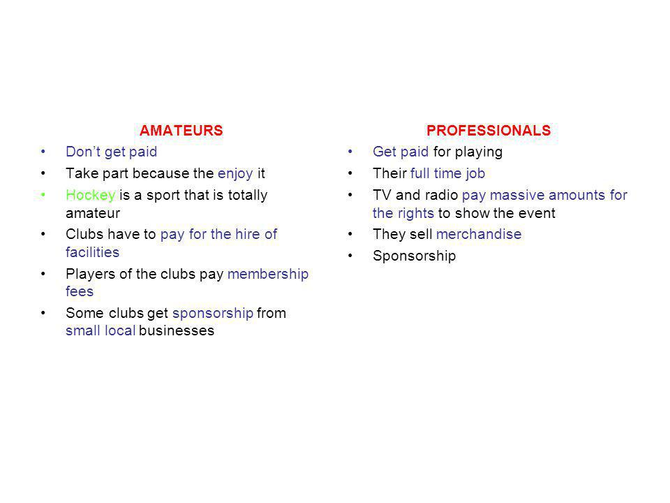 AMATEURS Don't get paid. Take part because the enjoy it. Hockey is a sport that is totally amateur.