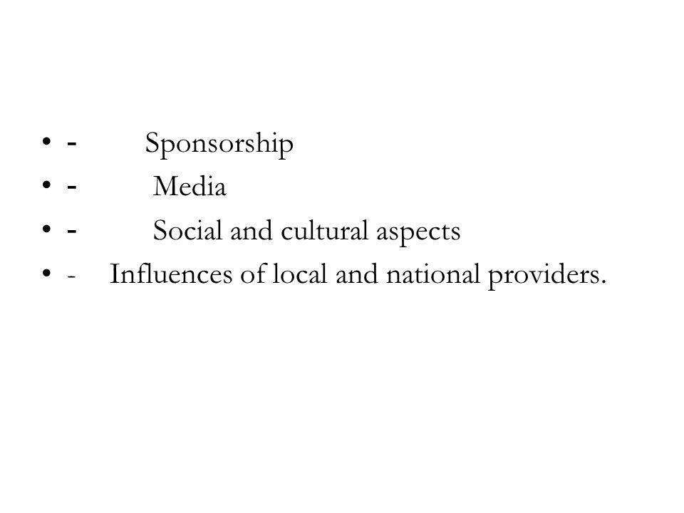 - Sponsorship - Media. - Social and cultural aspects.