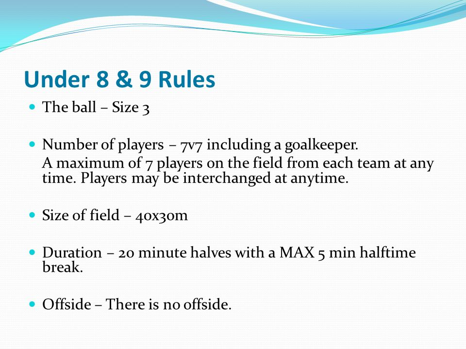 Under 8 & 9 Rules The ball – Size 3