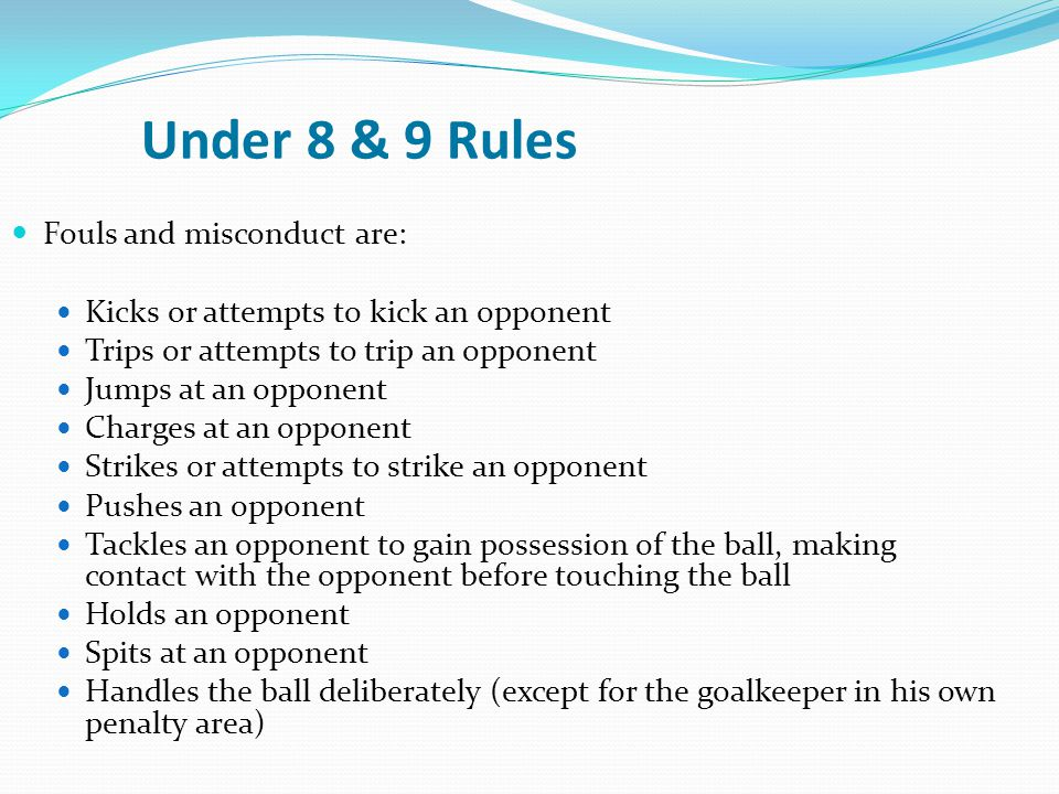 Under 8 & 9 Rules Fouls and misconduct are:
