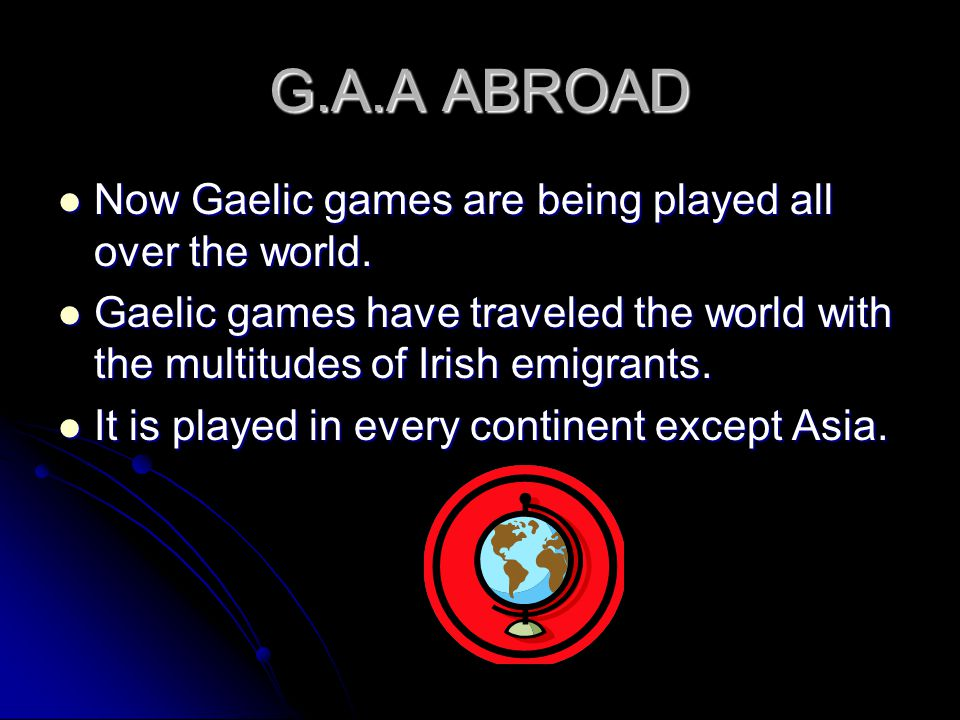 G.A.A ABROAD Now Gaelic games are being played all over the world.