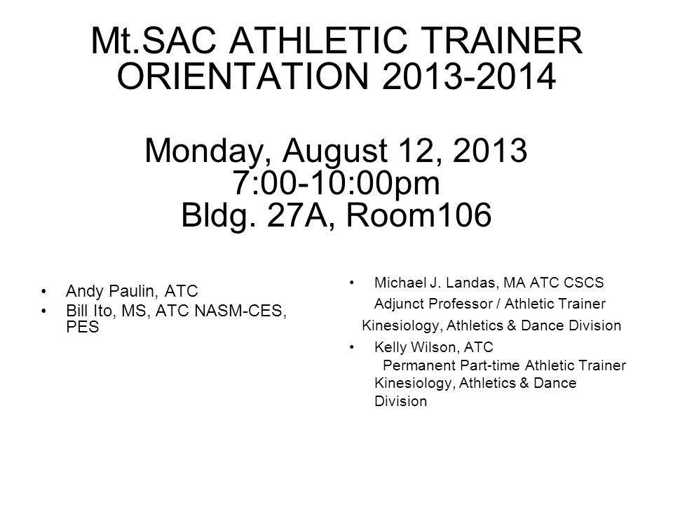 Mt.SAC ATHLETIC TRAINER ORIENTATION 2013-2014 Monday, August 12, 2013 7:00-10:00pm Bldg. 27A, Room106