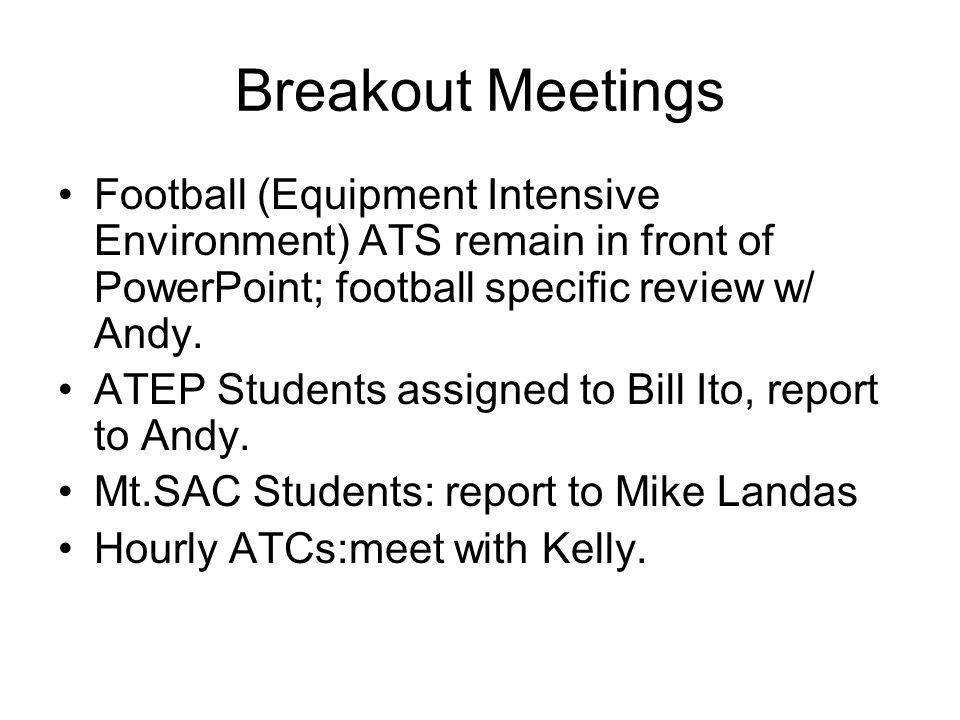 Breakout Meetings Football (Equipment Intensive Environment) ATS remain in front of PowerPoint; football specific review w/ Andy.