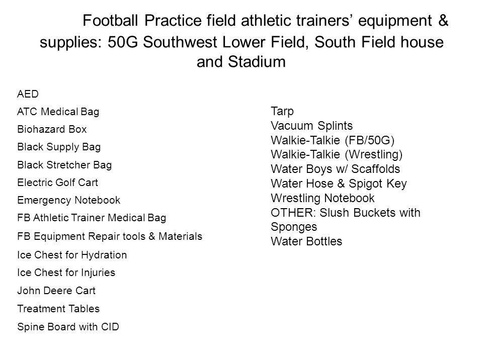 Football Practice field athletic trainers' equipment & supplies: 50G Southwest Lower Field, South Field house and Stadium
