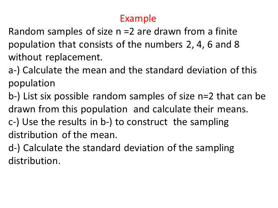 Example Random samples of size n =2 are drawn from a finite population that consists of the numbers 2, 4, 6 and 8 without replacement.