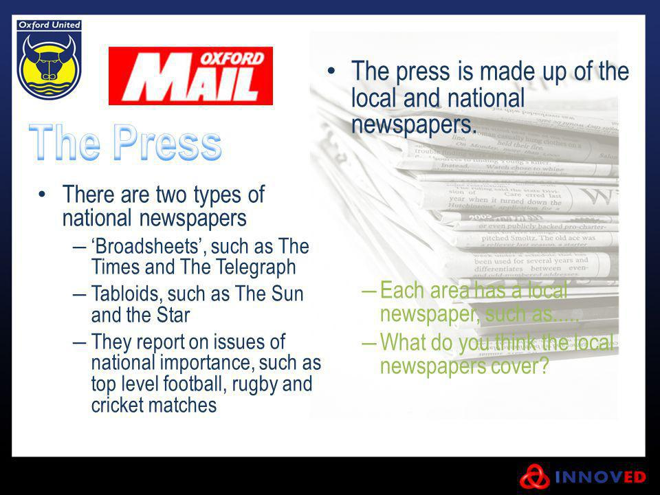 The press is made up of the local and national newspapers.