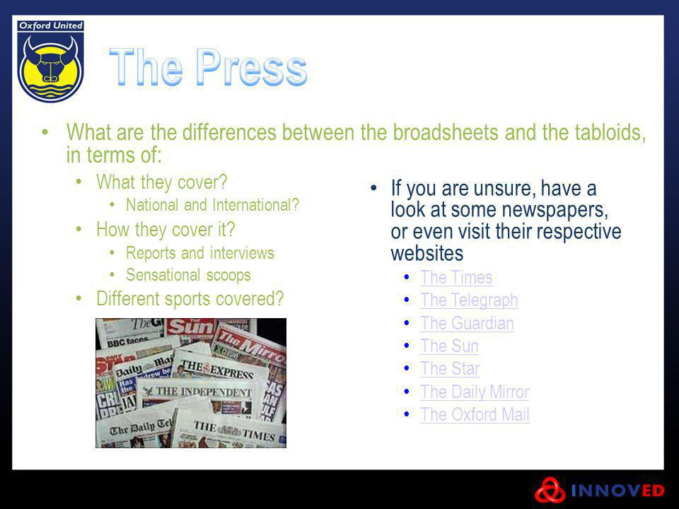What are the differences between the broadsheets and the tabloids, in terms of: