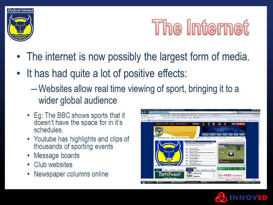 The internet is now possibly the largest form of media.