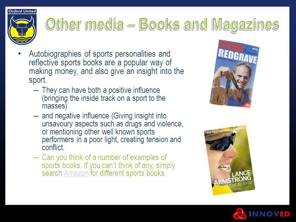 Autobiographies of sports personalities and reflective sports books are a popular way of making money, and also give an insight into the sport.