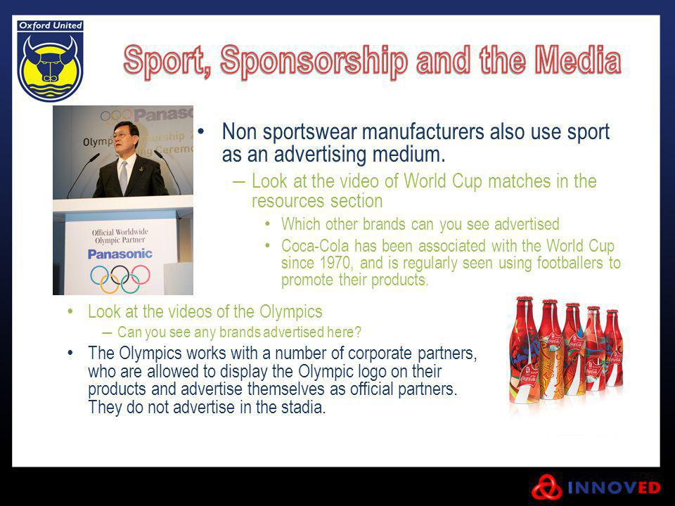Non sportswear manufacturers also use sport as an advertising medium.