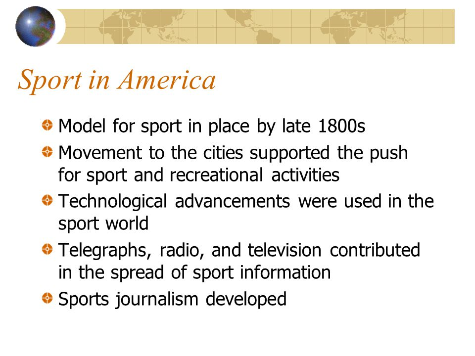 Sport in America Model for sport in place by late 1800s