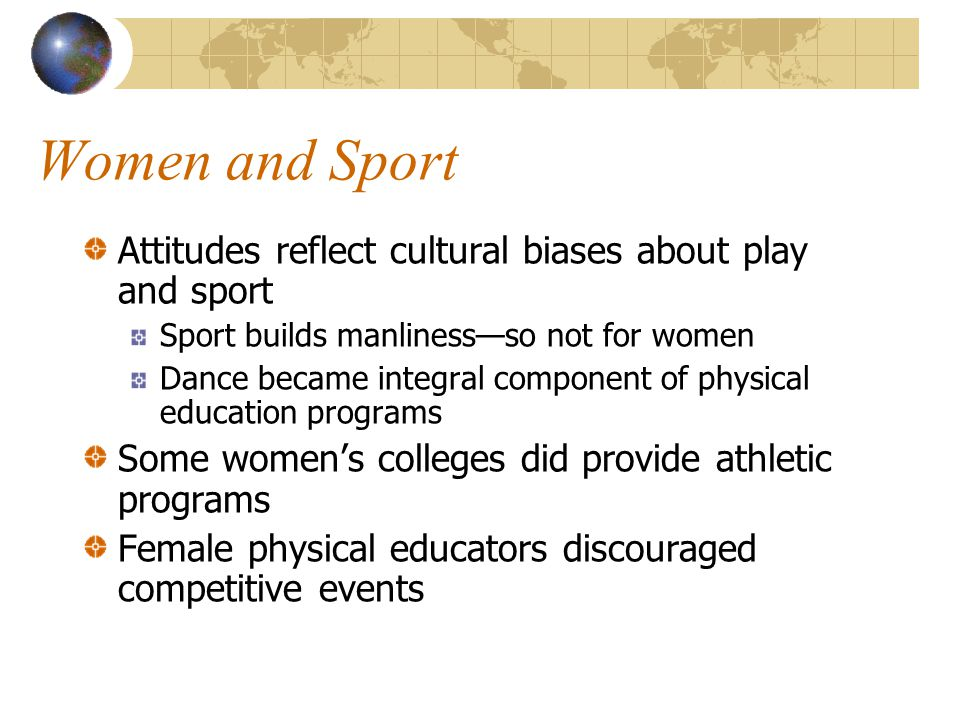 Women and Sport Attitudes reflect cultural biases about play and sport