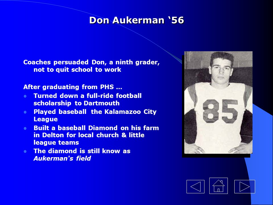 Don Aukerman '56 Coaches persuaded Don, a ninth grader, not to quit school to work. After graduating from PHS …