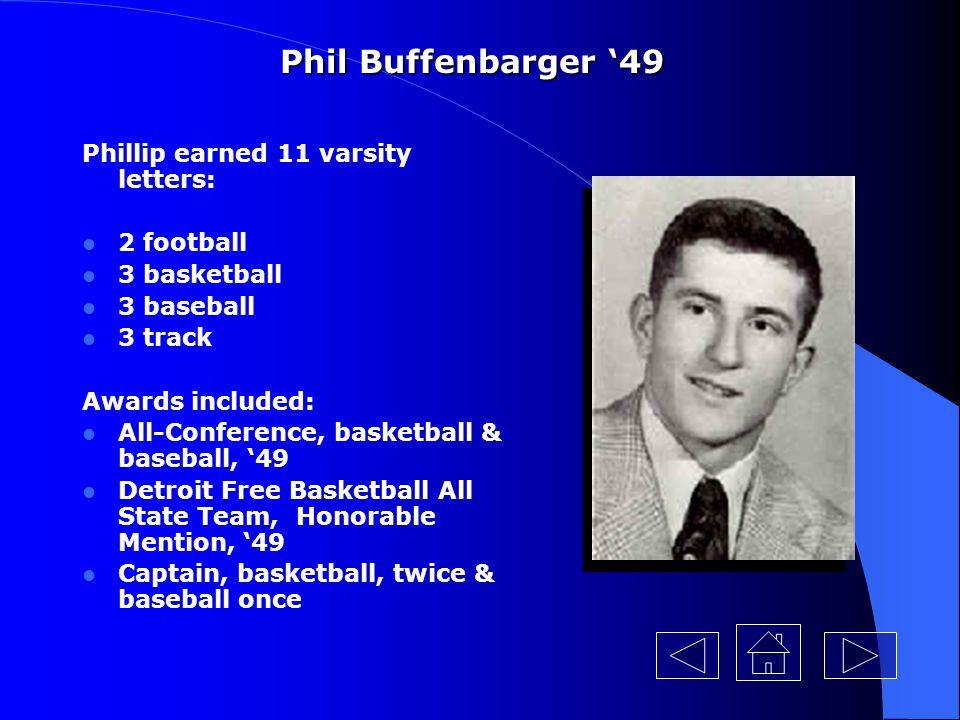 Phil Buffenbarger '49 Phillip earned 11 varsity letters: 2 football