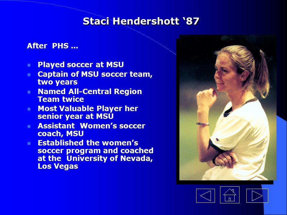 Staci Hendershott '87 After PHS … Played soccer at MSU