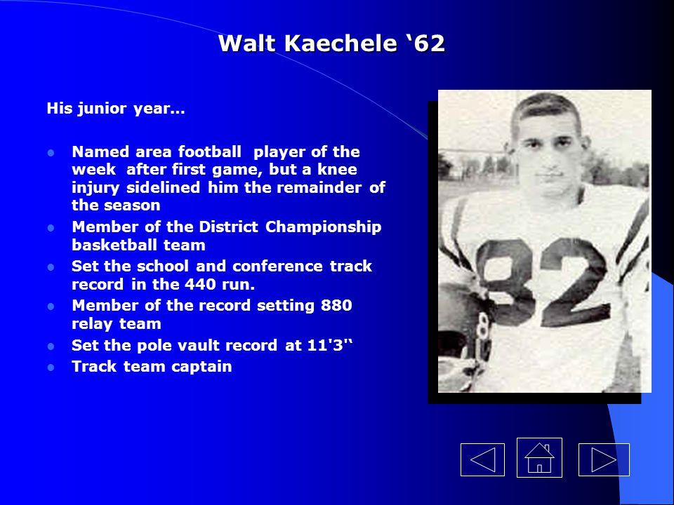 Walt Kaechele '62 His junior year…