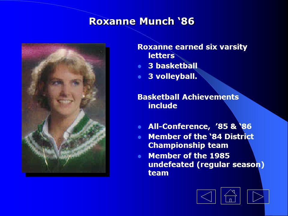 Roxanne Munch '86 Roxanne earned six varsity letters 3 basketball
