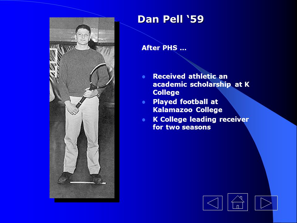 Dan Pell '59 After PHS … Received athletic an academic scholarship at K College. Played football at Kalamazoo College.