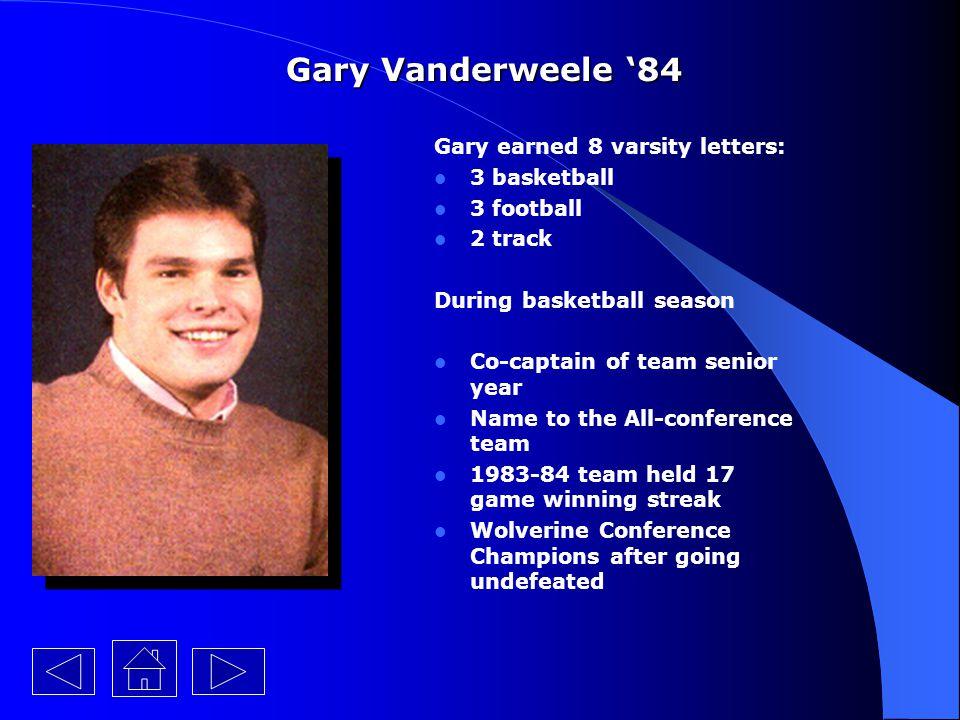 Gary Vanderweele '84 Gary earned 8 varsity letters: 3 basketball