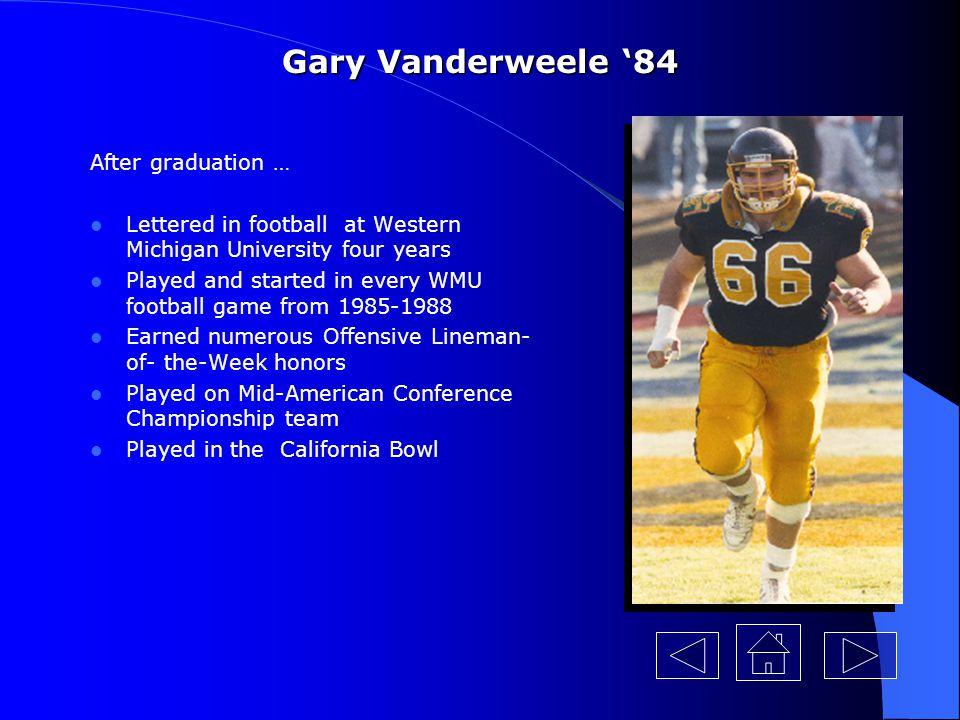 Gary Vanderweele '84 After graduation …