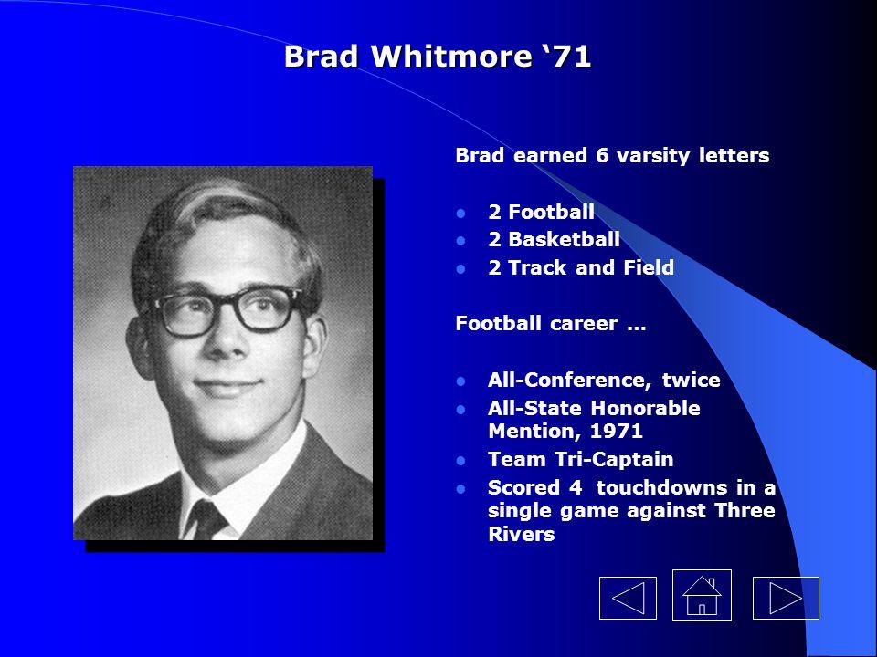 Brad Whitmore '71 Brad earned 6 varsity letters 2 Football
