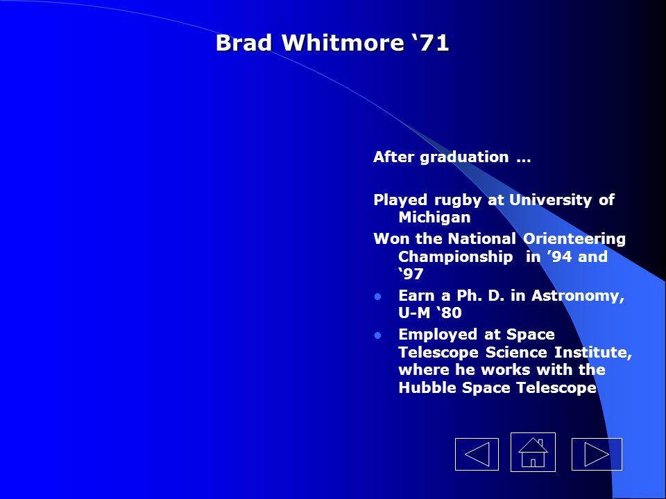 Brad Whitmore '71 After graduation …