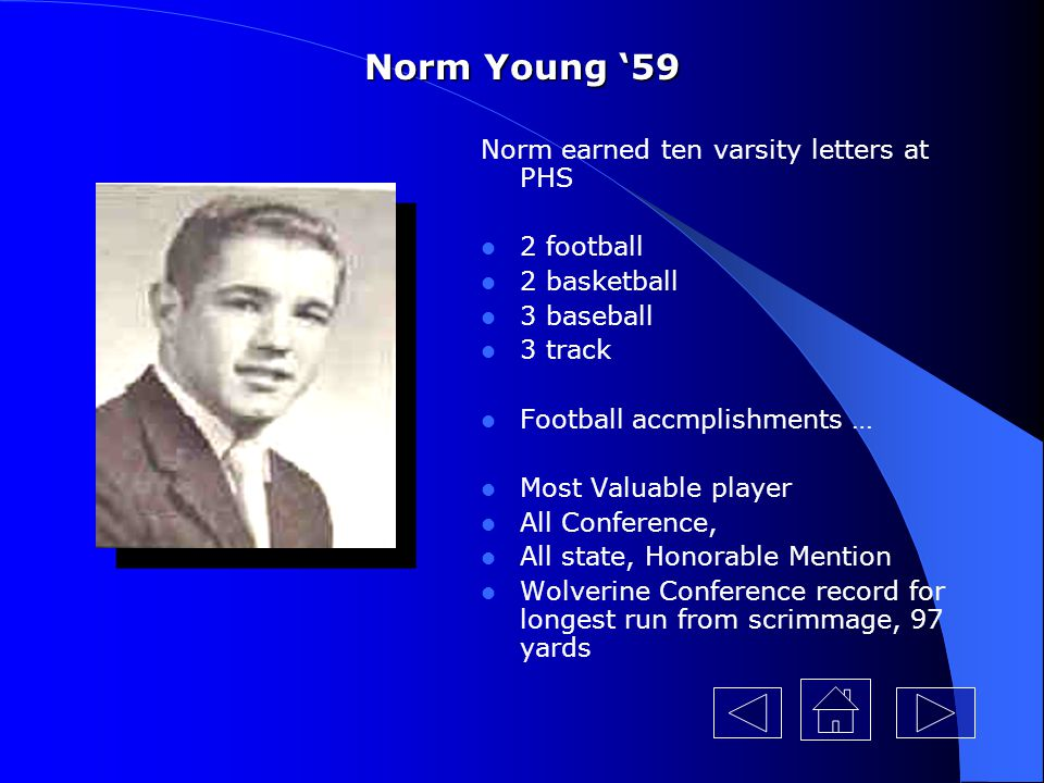 Norm Young '59 Norm earned ten varsity letters at PHS 2 football