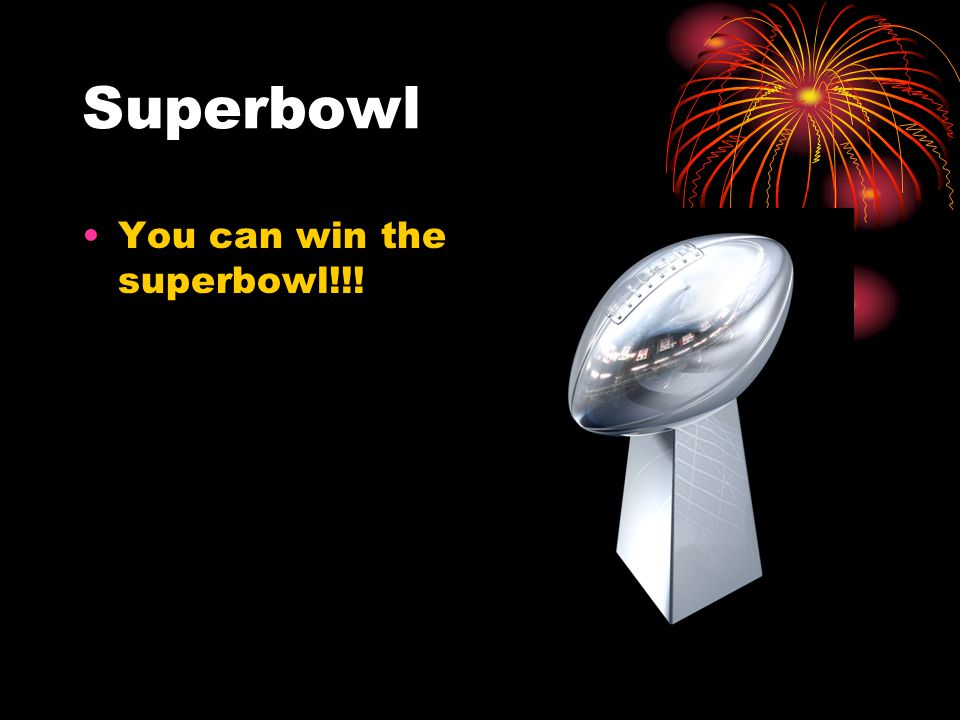 Superbowl You can win the superbowl!!!