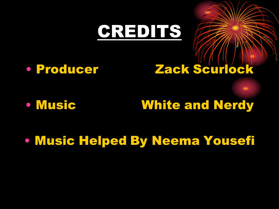 CREDITS Producer Zack Scurlock Music White and Nerdy