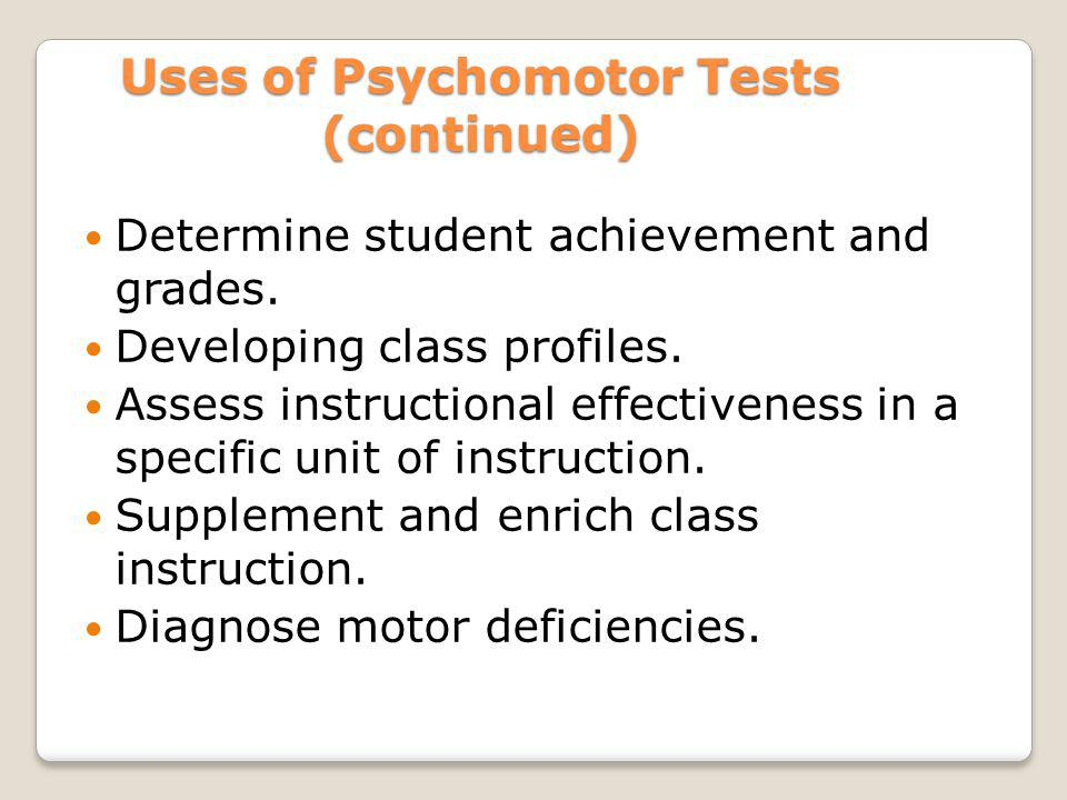 Uses of Psychomotor Tests (continued)