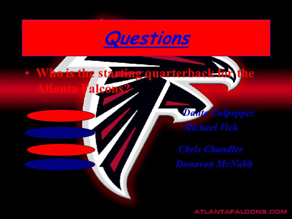 Questions Who is the starting quarterback for the Atlanta Falcons