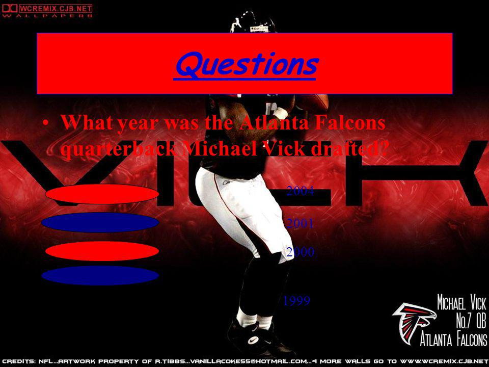 Questions What year was the Atlanta Falcons quarterback Michael Vick drafted 2004 2001 2000 1999