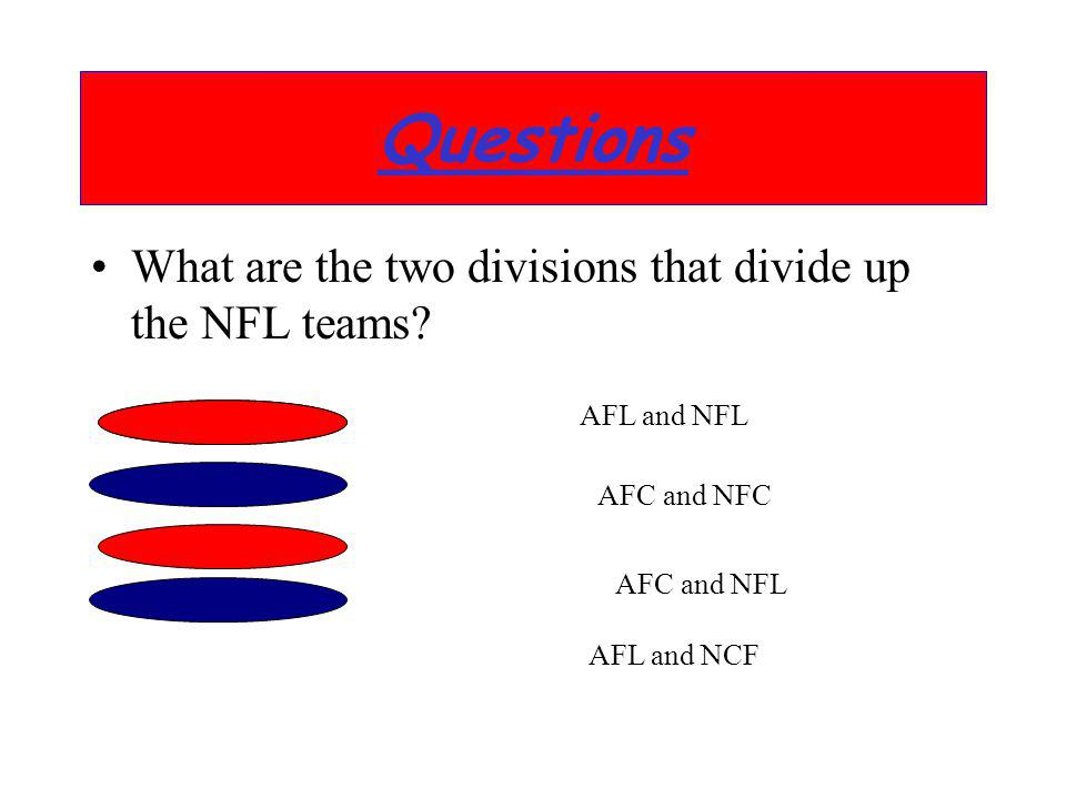 Questions What are the two divisions that divide up the NFL teams