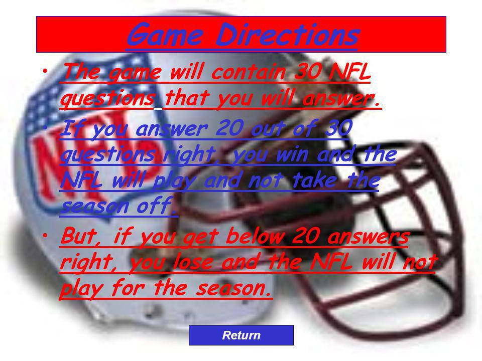 Game Directions The game will contain 30 NFL questions that you will answer.