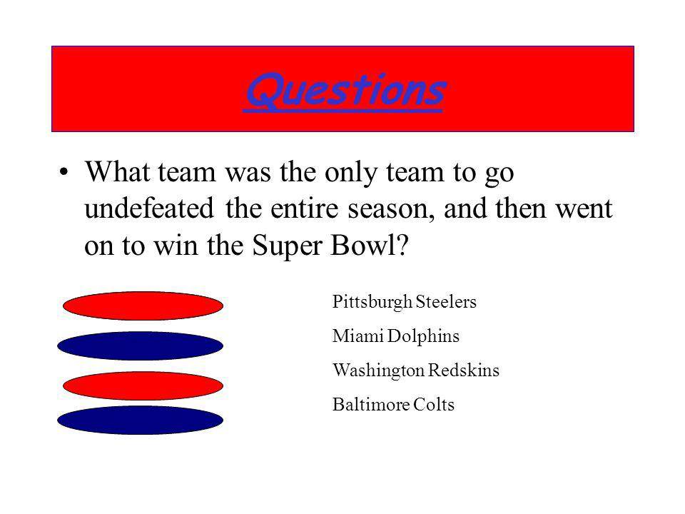 Questions What team was the only team to go undefeated the entire season, and then went on to win the Super Bowl