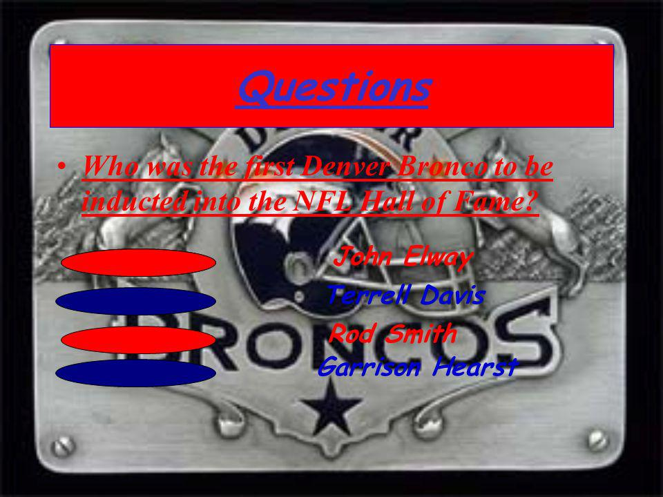Questions Who was the first Denver Bronco to be inducted into the NFL Hall of Fame John Elway. Terrell Davis.