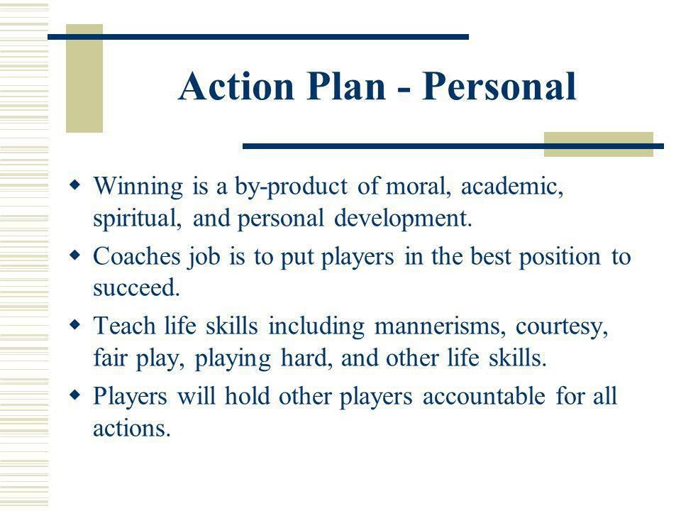 Action Plan - Personal Winning is a by-product of moral, academic, spiritual, and personal development.