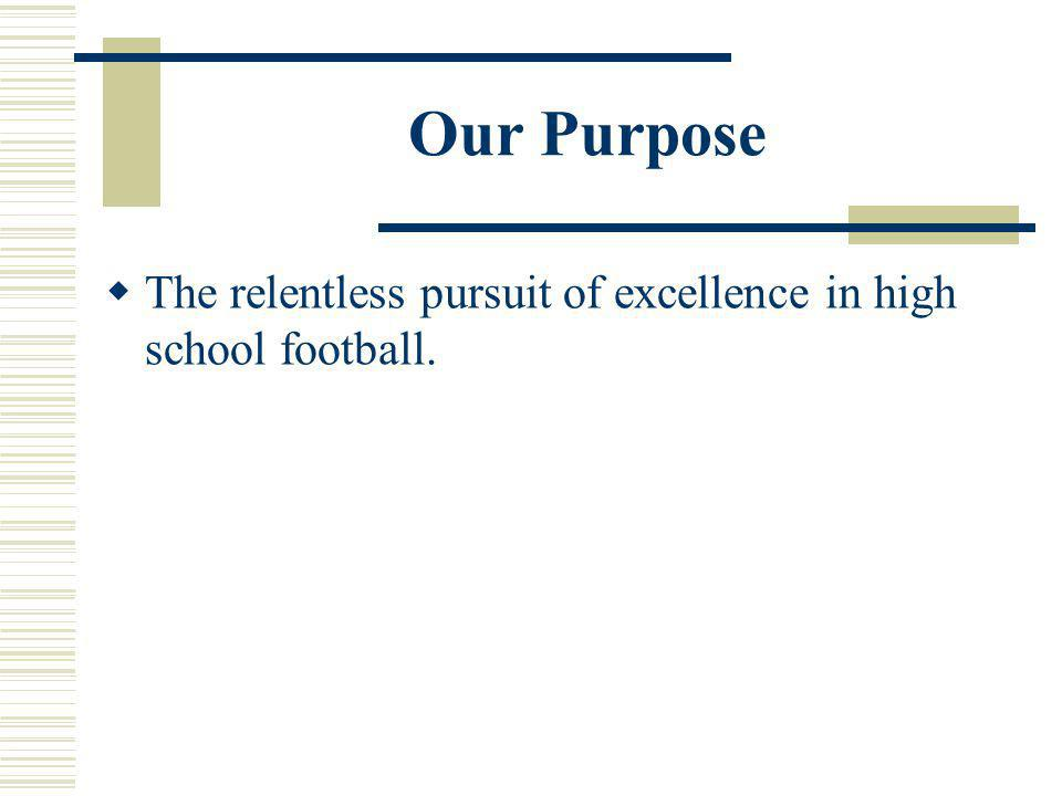 Our Purpose The relentless pursuit of excellence in high school football.