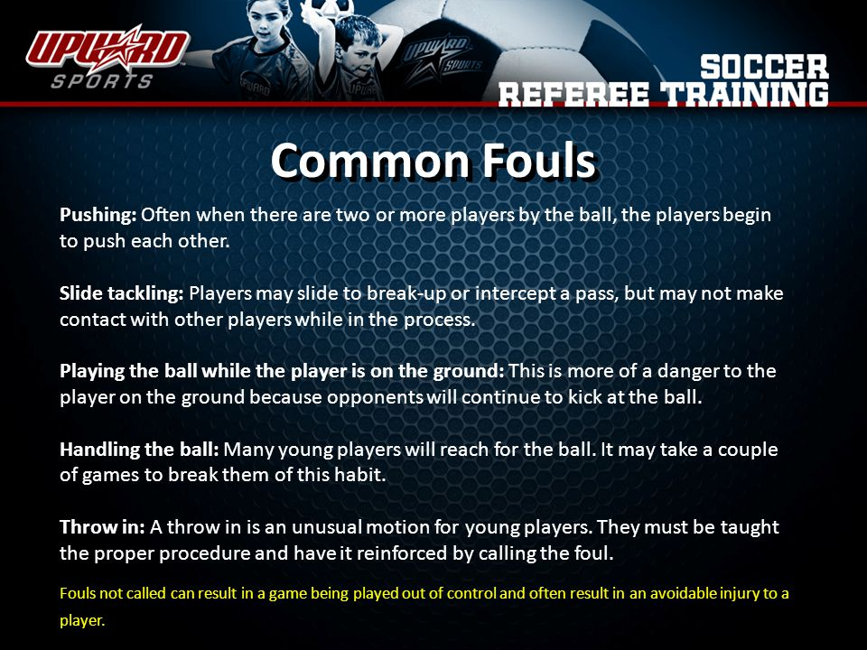 Common Fouls Pushing: Often when there are two or more players by the ball, the players begin to push each other.