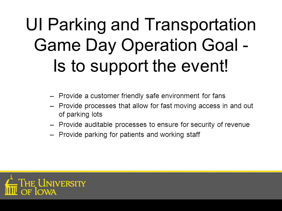 UI Parking and Transportation Game Day Operation Goal - Is to support the event!