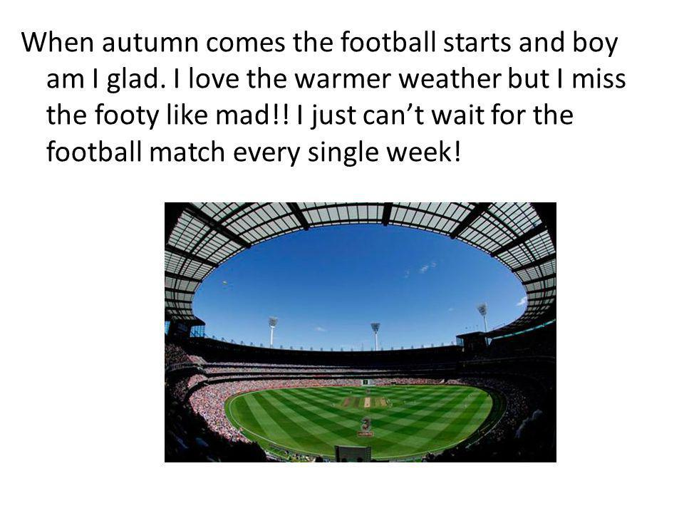 When autumn comes the football starts and boy am I glad