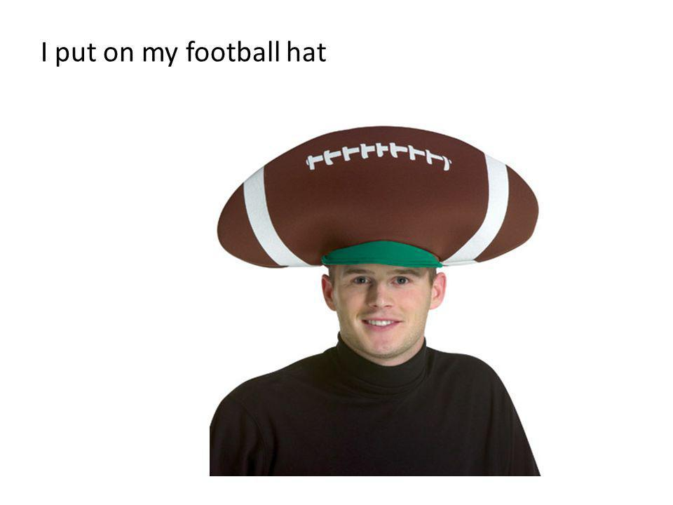 I put on my football hat