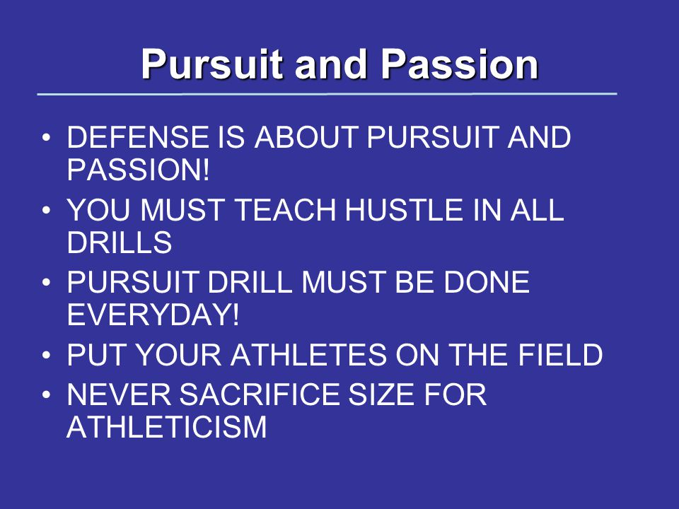 Pursuit and Passion DEFENSE IS ABOUT PURSUIT AND PASSION!