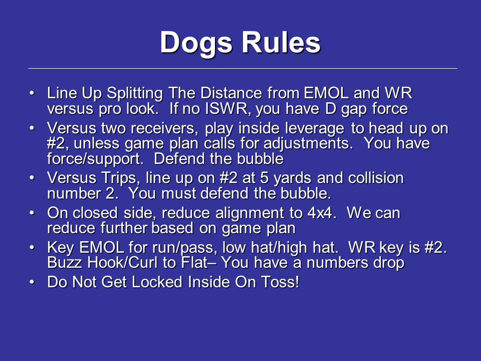 Dogs Rules Line Up Splitting The Distance from EMOL and WR versus pro look. If no ISWR, you have D gap force.