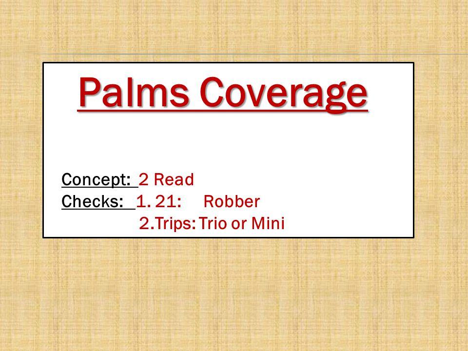 Concept: 2 Read Checks: 1. 21: Robber 2.Trips: Trio or Mini