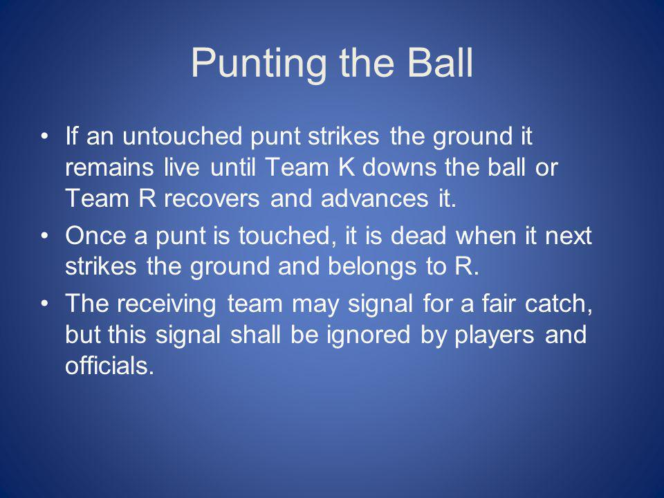 Punting the Ball If an untouched punt strikes the ground it remains live until Team K downs the ball or Team R recovers and advances it.