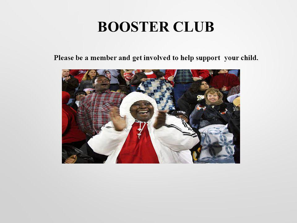BOOSTER CLUB Please be a member and get involved to help support your child.