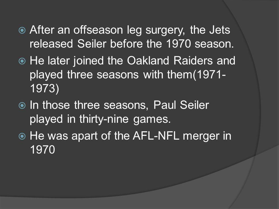 After an offseason leg surgery, the Jets released Seiler before the 1970 season.